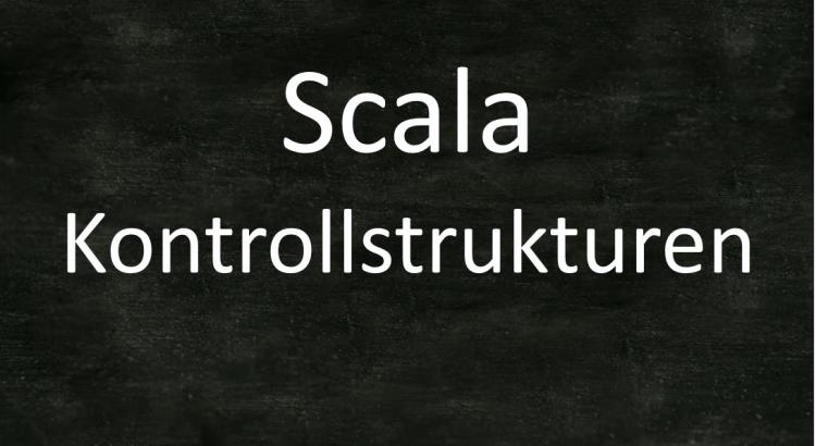 Scala Kontrollstrukturen implementieren